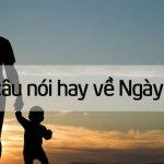 Top 40+ câu nói và status Việt Nam về Ngày của Cha hay và ý nghĩa nhất